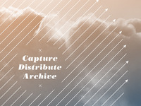 Capture/Distribute/Archive
