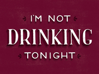 I'm Not Drinking Tonight