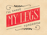 I'll Shave My Legs Tomorrow