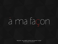 à ma façon. Made with the new Paris Pro Typeface.