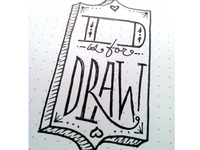D is for Draw