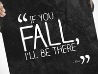 If you fall, i'll be there.