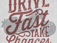 Drive Fast Take Chances