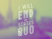 """I will end the status quo."""