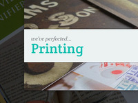 We've perfected... Printing