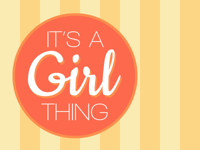 Its-a-girl-thing-dribbble