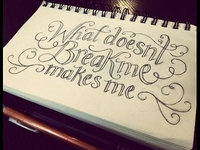 """What doesn't break me makes me"""