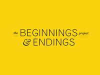 The Beginnings & Endings Project