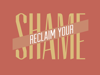 Reclaim your shame