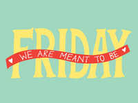 Friday, We Are Meant To Be!