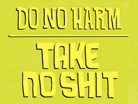 Do No Harm, Take No Shit (vertical attached)