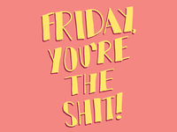Friday Youre The Shit