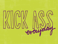 Kick Ass Everyday