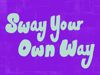 Sway Your Own Way
