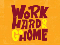 Work Hard Or Go Home