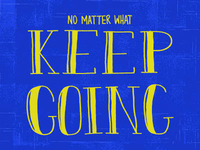 No Matter What, Keep Going