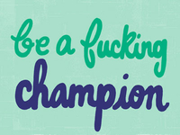 Be A Fucking Champion