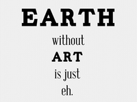 Earth with out art is just eh.