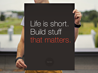 Life is short. Build stuff that matters.