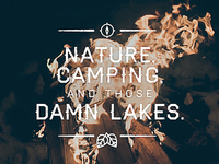 Nature, camping, and those damn lakes.