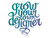 Grow Your Own Designer