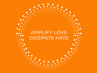 Amplify Love, Dissipate Hate