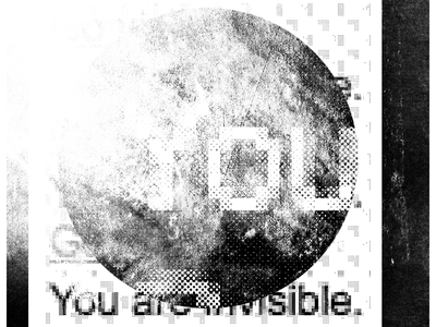 You are invisible.