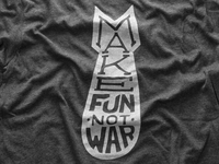 Make Fun Not War tshirt