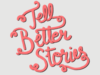 Tell Better Stories