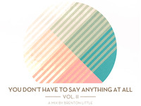 You Dont Have To Say Anything At All Vol II