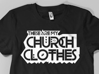 Church Clothes (T-Shirt)
