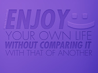 Enjoy your own life and stop comparing