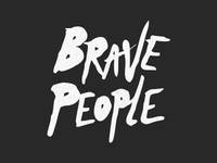 WE ARE BRAVE PEOPLE