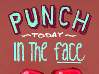Punch Today In The Face!