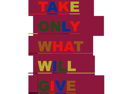 Take only what will give
