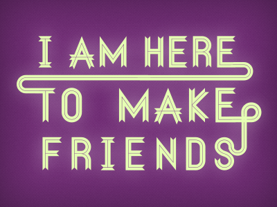 I_am_here_to_make_friends