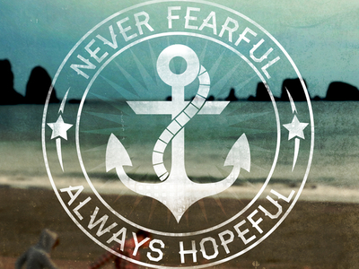 Never Fearful, Always Hopeful
