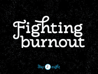 Fighting Burnout