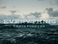 everything lasts forever