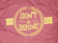 Dont Be Boring Redux