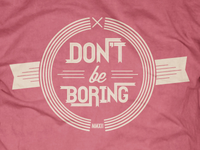 Dont Be Boring