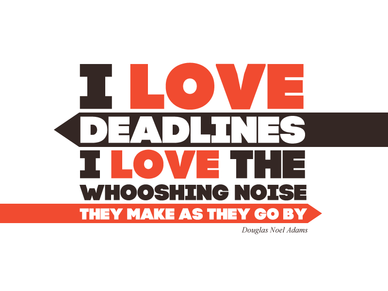 I love deadlines...