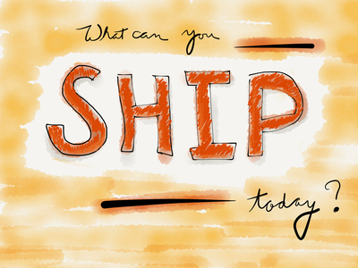 What can you SHIP today?