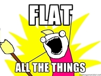 Flat all the things