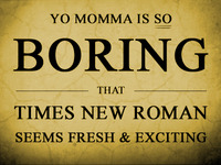 Yo mamma is boring