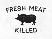 Fresh Meat Killed