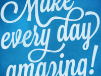 Make every day amazing!