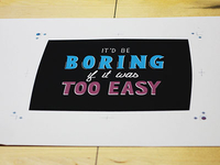 """It'd be boring…"" Print"