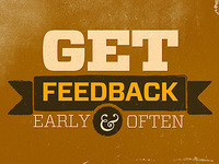 Get Feedback Early and Often