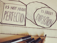 Is not about Perfection, is about Direction.